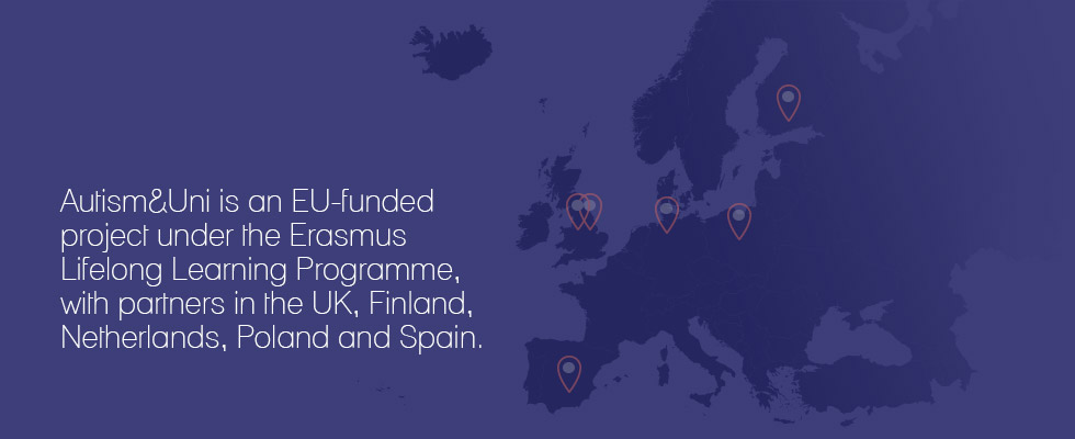 Autism&Uni is an EU-funded project under the Erasmus Lifelong Learning Programme, with partners in the UK, Finland, Netherlands, Poland and Spain.