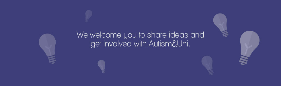We welcome you to share ideas and get involved with Autism&Uni.